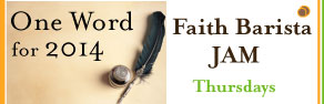 http://www.faithbarista.com/2014/01/what-is-your-one-word-for-2014-beloved/#more-17526