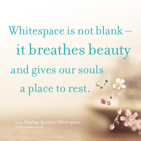 Finding Spiritual Whitespace by Bonnie Gray at http://www.faithbarista.com