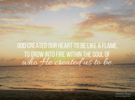 God-created-our-heart-to-be-like-a-flame-…-to-grow-into-fire-within-the-soul-of-who-He-created-us-to-be.-1-652x489